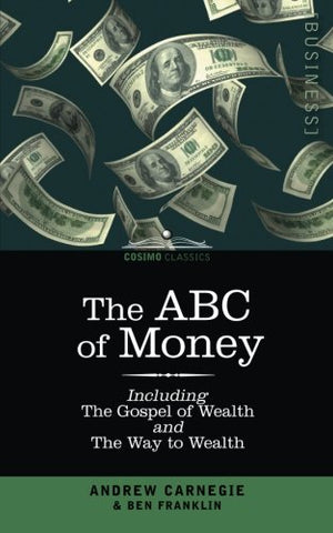 The ABC of Money: including The Gospel of Wealth and The Way to Wealth