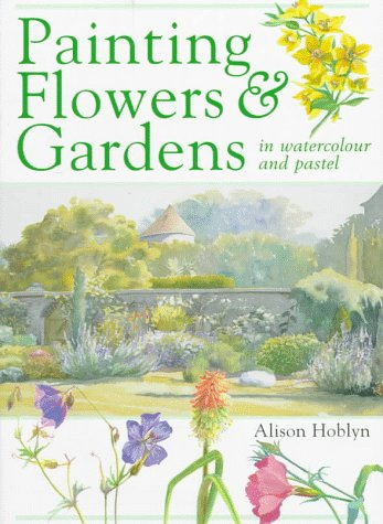 Painting Flowers & Gardens in Watercolor and Pastel