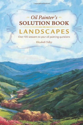 Oil Painter'S Solution Book - Landscapes: Over 100 Answers To Your Oil Painting Questions