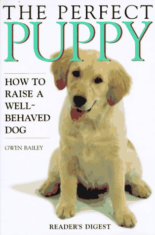 The Perfect Puppy : How to Raise a Well-Behaved Dog