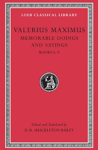 Valerius Maximus: Memorable Doings and Sayings, Volume II, Books 6-9 (Loeb Classical Library No. 493)