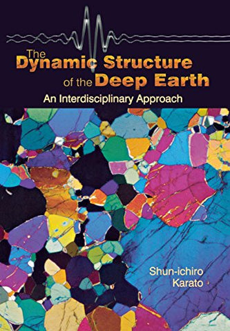 The Dynamic Structure of the Deep Earth: An Interdisciplinary Approach