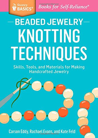 Beaded Jewelry: Knotting Techniques: Skills, Tools, and Materials for Making Handcrafted Jewelry. A Storey BASICS Title