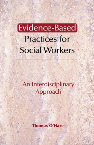 Evidence-Based Practices For Social Workers: An Interdisciplinary Approach