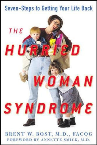The Hurried Woman Syndrome: Seven Steps to Getting Your Life Back