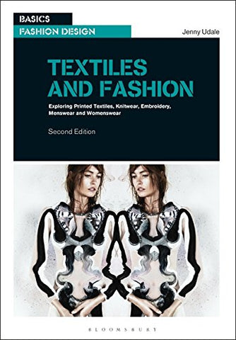 Textiles and Fashion: Exploring printed textiles, knitwear, embroidery, menswear and womenswear (Basics Fashion Design)