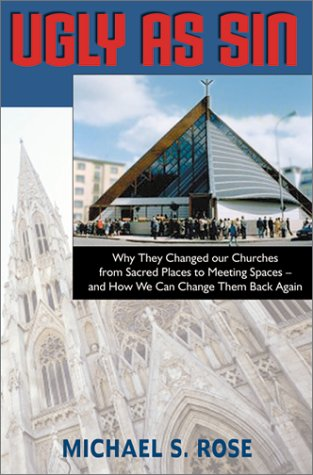 Ugly As Sin: Why They Changed Our Churches from Sacred Places to Meeting Spaces and How We Can Change Them Back Again (Forthright Edition)