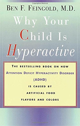 Why Your Child Is Hyperactive: The bestselling book on how ADHD is caused by artificial food flavors and colors