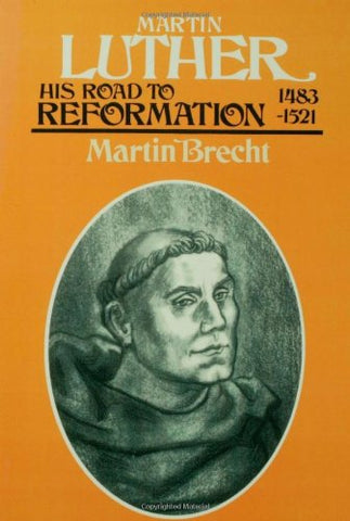 Martin Luther: His Road to Reformation 1483-1521