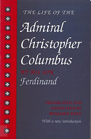 The Life Of The Admiral Christopher Columbus: By His Son Ferdinand