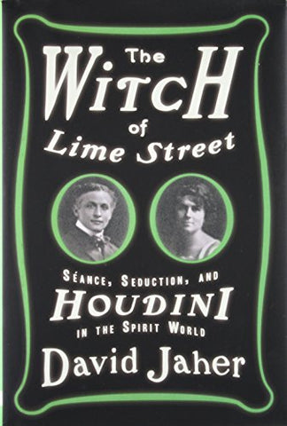 The Witch of Lime Street: Sance, Seduction, and Houdini in the Spirit World