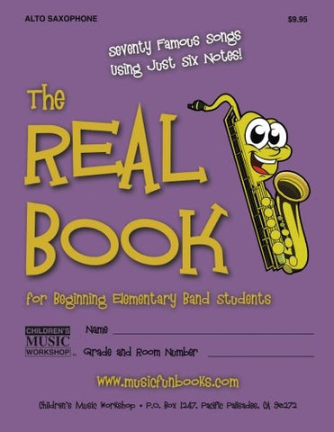 The Real Book for Beginning Elementary Band Students (Alto Sax): Seventy Famous Songs Using Just Six Notes