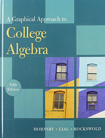 A Graphical Approach To College Algebra, 5Th Edition