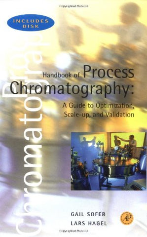 Handbook of Process Chromatography: A Guide to Optimization, Scale Up, and Validation