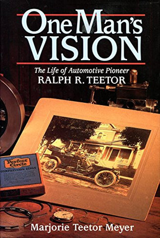 One Man's Vision: The Life of Automotive Pioneer Ralph R. Teetor