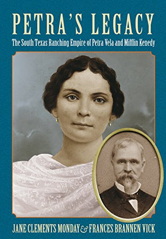 Petras Legacy: The South Texas Ranching Empire of Petra Vela and Mifflin Kenedy (Perspectives on South Texas, sponsored by Texas A&M University-Kingsville)