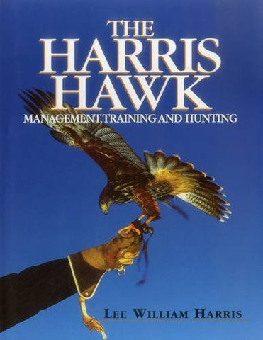 Harris Hawk, The: Management, Training and Hunting