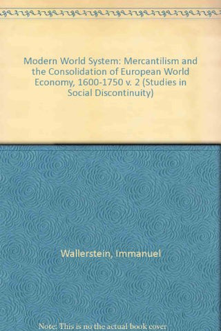 Modern World System II: Mercantilism and the Consolidation of the European World Economy, 1600-1750 (Studies in Social Discontinuity) (v. 2)