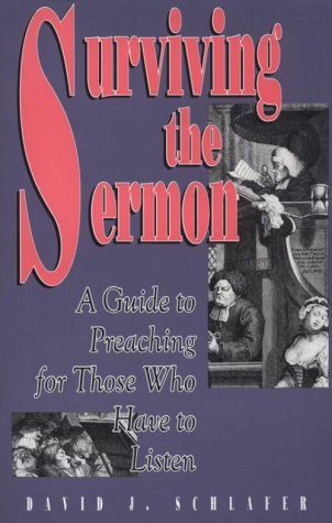 Surviving the Sermon: A Guide to Preaching for Those Who Have to Listen