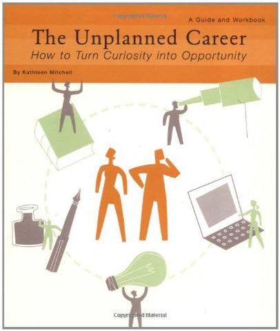 The Unplanned Career: How to Turn Curiosity into Opportunity: A Guide and Workbook