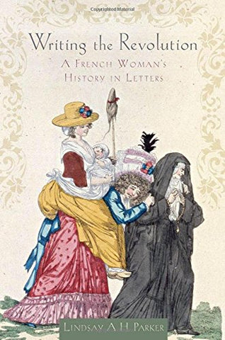 Writing the Revolution: A French Woman's History in Letters