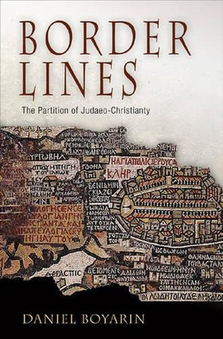 Border Lines: The Partition Of Judaeo-Christianity (Divinations: Rereading Late Ancient Religion)