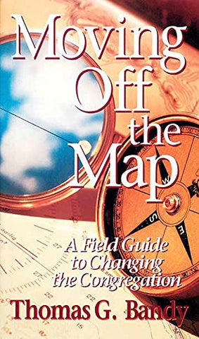 Moving Off the Map: A Field Guide to Changing the Congregation