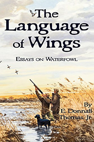 The Language of Wings: Essays on Waterfowl