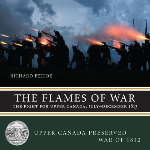 The Flames of War: The Fight for Upper Canada, JulyDecember 1813 (Upper Canada Preserved  War of 1812)