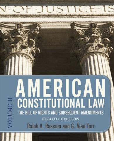 American Constitutional Law, Eighth Edition, Volume 2: The Bill Of Rights And Subsequent Amendments (American Constitutional Law: The Bill Of Rights & Subsequent Amendments (V2))