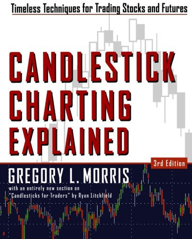 Candlestick Charting Explained: Timeless Techniques for Trading Stocks and Futures
