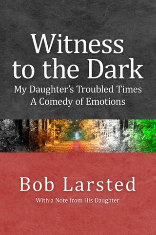 Witness to the Dark: My Daughter's Troubled Times. A Comedy of Emotions.