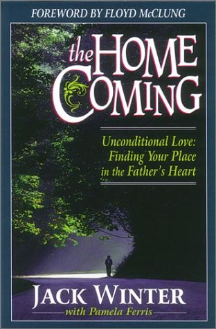 The Homecoming: Unconditional Love : Finding Your Place in the Father's Heart
