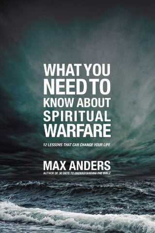 What You Need to Know About Spiritual Warfare: 12 Lessons That Can Change Your Life