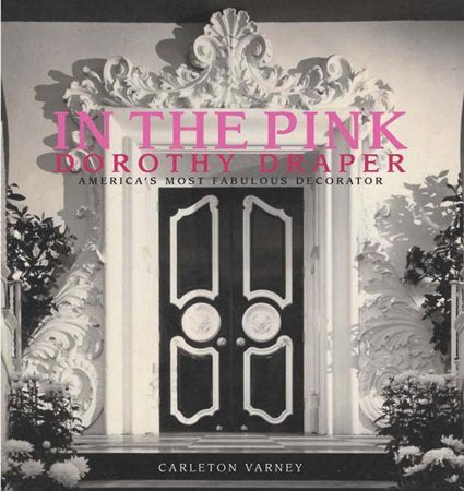 In The Pink: Dorothy Draper-America'S Most Fabulous Decorator