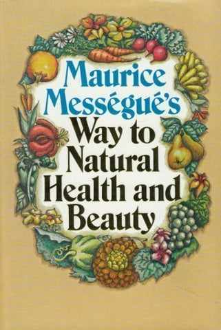 Maurice Messegue'S Way To Natural Health And Beauty