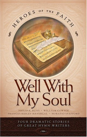 Well with My Soul: Four Dramatic Stories of Great Hymn Writers (Heroes of the Faith (Concordia))