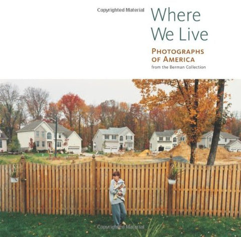 Where We Live: Photographs of America from the Berman Collection (Getty Trust Publications: J. Paul Getty Museum)