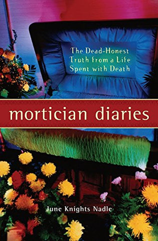 Mortician Diaries: The Dead-Honest Truth from a Life Spent with Death