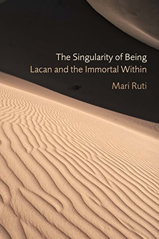 The Singularity of Being: Lacan and the Immortal Within (Psychoanalytic Interventions)