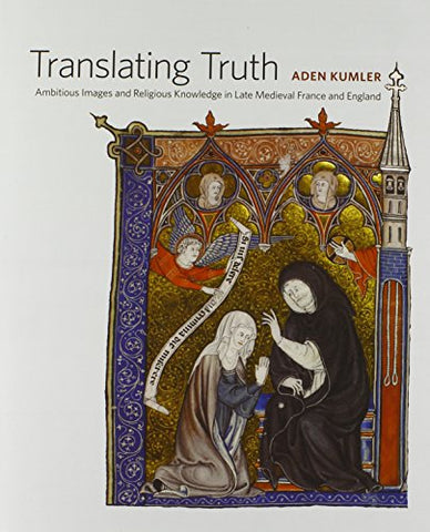 Translating Truth: Ambitious Images and Religious Knowledge in Late Medieval France and England