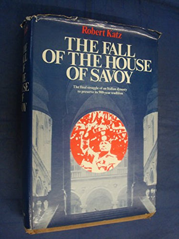 The Fall of the House of Savoy: A Study in the Relevance of the Commonplace or the Vulgarity of History