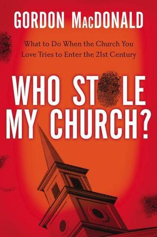 Who Stole My Church?: What to Do When the Church You Love Tries to Enter the 21st Century