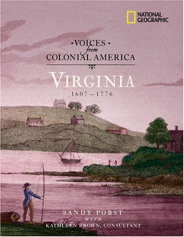 Voices from Colonial America: Virginia 1607-1776: 1607 - 1776 (National Geographic Voices from ColonialAmerica)