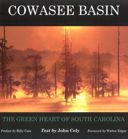 Cowasee Basin: The Green Heart of South Carolina (Distributed for the Congaree Land Trust)