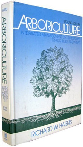 Arboriculture: Integrated Management Of Landscape Trees, Shrubs, And Vines