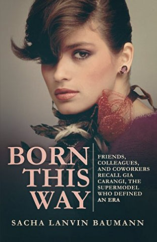 Born This Way: Friends, Colleagues, And Coworkers Recall Gia Carangi, The Supermodel Who Defined An Era