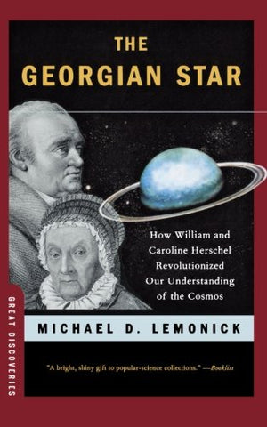 The Georgian Star: How William and Caroline Herschel Revolutionized Our Understanding of the Cosmos (Great Discoveries (Paperback))