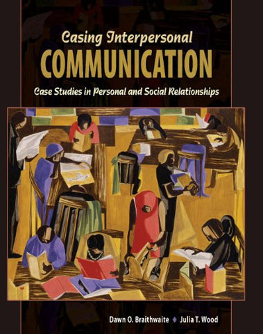 Casing Interpersonal Communication: Case Studies in Personal and Social Relationships