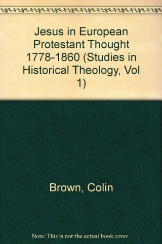 Jesus in European Protestant Thought 1778-1860 (Studies in Historical Theology, Vol 1)